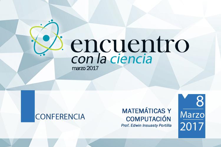 """Ciclo de conferencias """"Encuentro con la Ciencia"""": Matemáticas y Computación"""