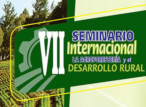 VII Seminario Internacional La Agroforestería y el Desarrollo Rural